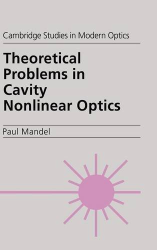 Theoretical Problems in Cavity Nonlinear Optics (Cambridge Studies in Modern Optics)