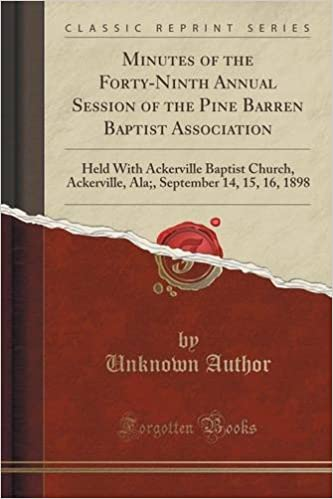 Minutes of the Forty-Ninth Annual Session of the Pine Barren Baptist Association: Held With Ackerville Baptist Church, Ackerville, Ala:, September 14, 15, 16, 1898 (Classic Reprint)