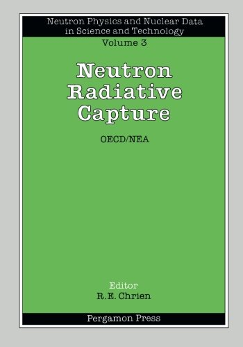 Read Online Neutron Radiative Capture: Neutron Physics and Nuclear Data in Science and Technology (Volume 3) pdf