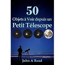 50 Objets à Voir depuis un Petit Télescope (French Edition)