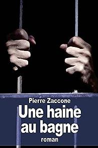 Une haine au bagne par Pierre Zaccone