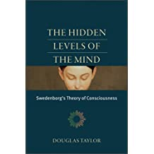 The Hidden Levels of the Mind: Swedenborg's Theory of Consciousness