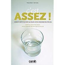 C'est Assez!: Comment arrêter de boire ou réduire votre consommation d'alcool (French Edition)