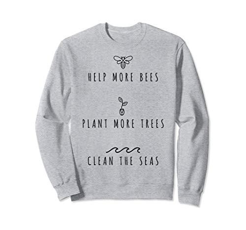 Help More Bees Plant More Trees Clean the Seas Sweatshirt