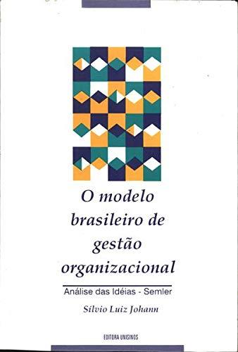 O Modelo Brasileiro De Gestao Organizacional: Analise Das Ideias-Semler (Portuguese Edition)