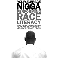 Your Average Nigga: Performing Race, Literacy, and Masculinity (African American Life Series)