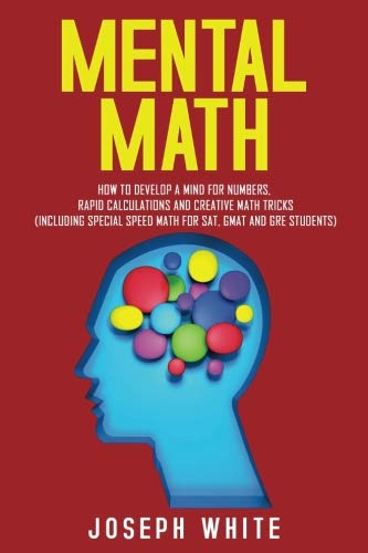 Mental Math: How to Develop a Mind for Numbers, Rapid Calculations and Creative Math Tricks (Including Special Speed Math for SAT, GMAT and GRE Students) pdf