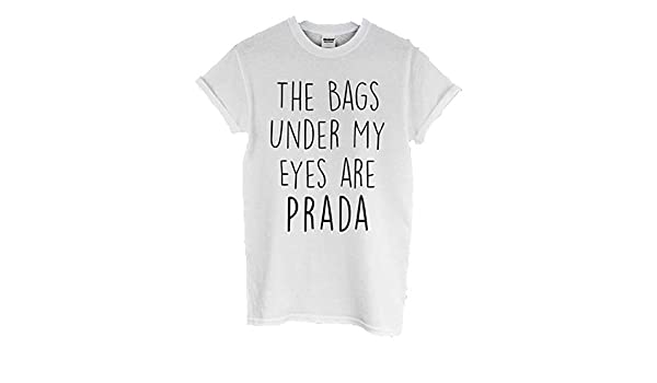 6b51a40d New Unisex The Bags Under My Eyes are Prada T Shirt TOP Paris Fashion London  | Amazon.com