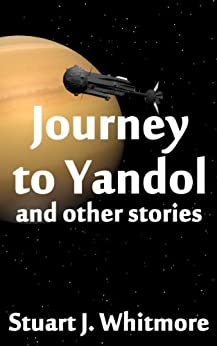 Journey to Yandol, and other stories by [Whitmore, Stuart J.]