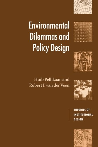 Environmental Dilemmas and Policy Design (Theories of Institutional Design)