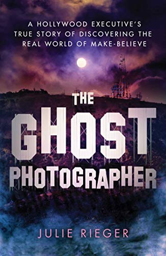 The Ghost Photographer: A Hollywood Executive's True Story of Discovering the Real World of Make-Believe ()