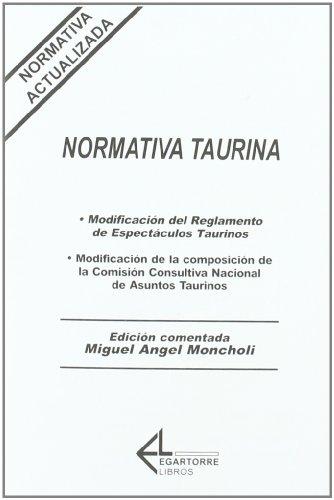 Normativa taurina. Ley taurina. Reglamento taurino 1996 por Miguel Ángel Moncholi