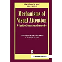 Mechanisms Of Visual Attention: A Cognitive Neuroscience Perspective: A Special Issue of Visual Cognition