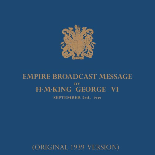 Empire Broadcast Message by H.M.King George VI - 3rd September 1939 (The King's Speech) [Original 1939 Version] (King George Vi Speech September 3 1939)