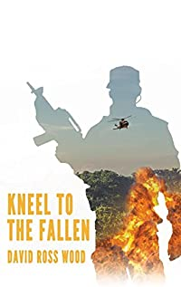 Kneel To The Fallen by David  Ross Wood ebook deal