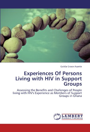Experiences Of Persons Living with HIV in Support Groups: Assessing the Benefits and Challenges of People living with HIV's Experience as Members of Support Groups in Ghana
