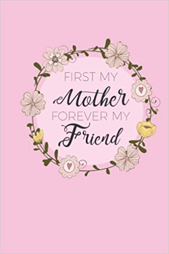 Amazoncom First My Mother Forever My Friend Lined Journal For
