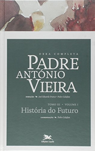 Obra completa Padre António Vieira - Tomo 3 - Volume I: História do futuro e voz de Deus ao mundo
