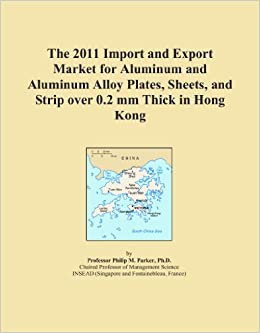 Book The 2011 Import and Export Market for Aluminum and Aluminum Alloy Plates, Sheets, and Strip over 0.2 mm Thick in Hong Kong