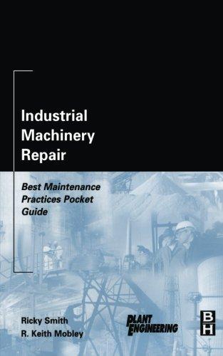 Industrial Machinery Repair: Best Maintenance Practices Pocket Guide (Plant Engineering)