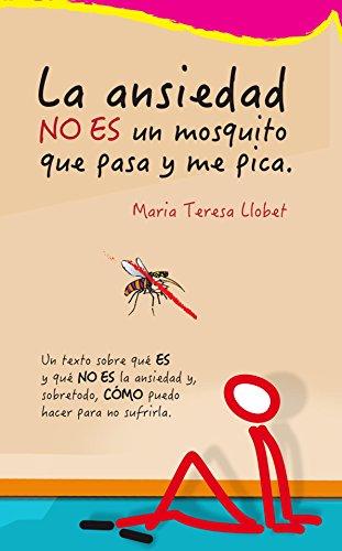 La ansiedad no es un mosquito que pasa y me pica de Maria Teresa Llobet Turallas