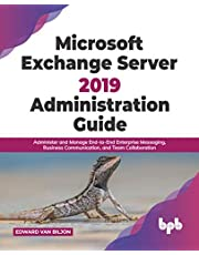 Microsoft Exchange Server 2019 Administration Guide: Administer and Manage End-to-End Enterprise Messaging, Business Communication, and Team Collaboration (English Edition)