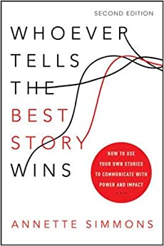 Descargar gratis Whoever Tells The Best Story Wins: How To Use Your Own Stories To Communicate With Power And Impact Epub