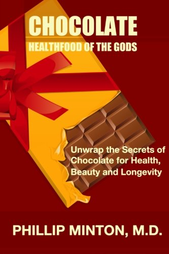 Chocolate: Healthfood of the Gods: Unwrap the Secrets of Chocolate for Health, Beauty, and Longevity