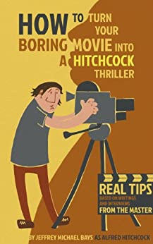 How to Turn Your Boring Movie into a Hitchcock Thriller by [Bays, Jeffrey Michael]