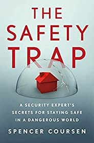 The Safety Trap: A Security Expert's Secrets for Staying Safe in a Dangerous W