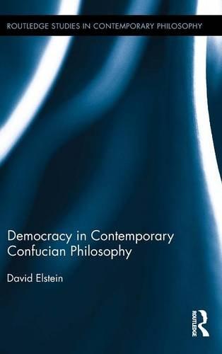 Democracy in Contemporary Confucian Philosophy (Routledge Studies in Contemporary Philosophy)