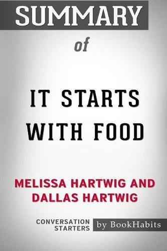 Summary of It Starts with Food by Melissa Hartwig and Dallas Hartwig: Conversation Starters
