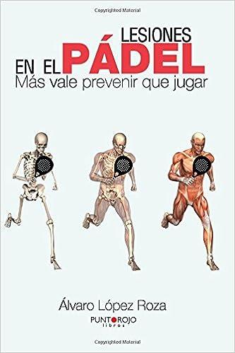 Lesiones en el pádel: Más vale prevenir que jugar (Spanish Edition): Álvaro López Roza: 9788415833086: Amazon.com: Books