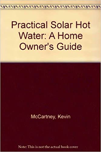 Practical Solar Hot Water A Home Owners Guide
