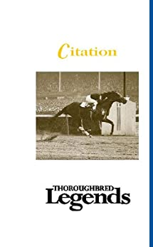 Citation: Thoroughbred Legends by [Pohla Smith]