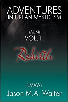 1: Adventures in Urban Mysticism: (AUM) Rebirth (Volume 1)
