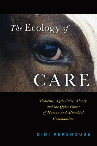 (The Ecology of Care: Medicine, Agriculture, Money, and the Quiet Power of Human and Microbial)