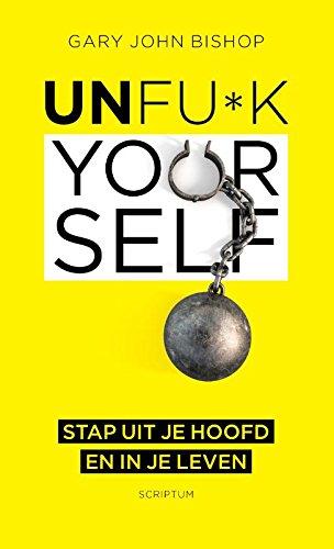 Unfu*k Yourself: Stap uit je hoofd en in je leven