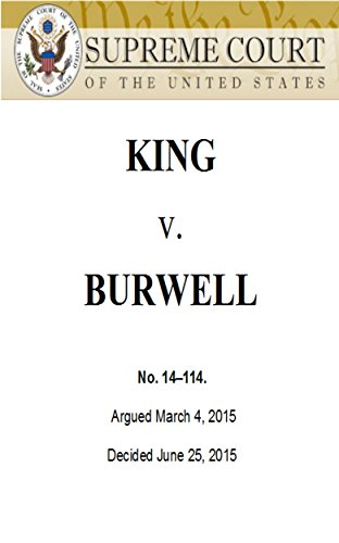 KING v BURWELL Healthcare Decision: Supreme Court Ruling on ACA Subsidies (No. 14-114) Decided June 25, 2015