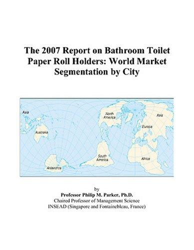Price comparison product image The 2007 Report on Bathroom Toilet Paper Roll Holders: World Market Segmentation by City