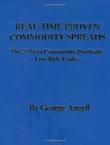 Real Time Proven Commodity Spreads: The 20 Most Consistently Profitable Low-Risk Trades by Brand: Windsor Books