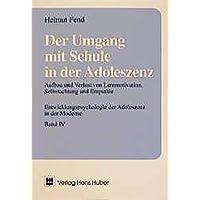 Der Umgang mit Schule in der Adoleszenz, Band 4: Aufbau und Verlust von Lernmotivation, Selbstachtung und Empathie