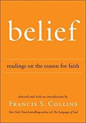 Belief: Readings on the Reason for Faith by Francis S. Collins (2010-03-02)
