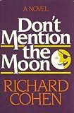 Don't Mention the Moon, Richard Cohen, 0399310096