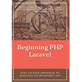 Beginning PHP Laravel: Step to step approach to building an Inventory App