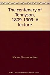 The centenary of Tennyson, 1809-1909: A lecture