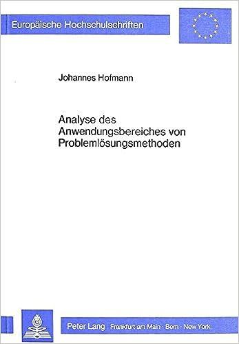 Analyse Des Anwendungsbereiches Von Problemloesungsmethoden: Die Entwicklung Von Anwendungsvorschriften Fuer Problemloesungsmethoden Und Die ... / European University Studie)
