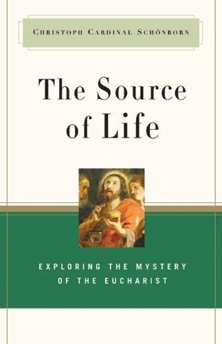 Download The Source of Life: Exploring the Mystery of the Eucharist pdf epub