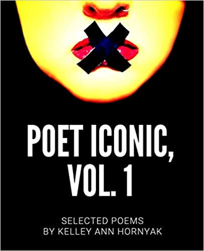 The Poet Iconic, Vol. 1: Selected Poems by Kelley Ann Hornyak travel product recommended by Kelley Ann Hornyak on Lifney.