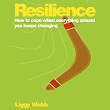 Resilience: How to Cope When Everything Around You Keeps Changing Audiobook by Liggy Webb Narrated by Jilly Bond